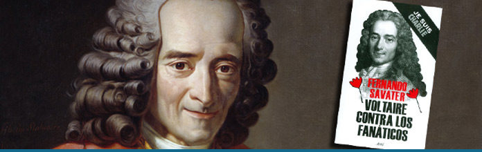 Voltaire contra los fanáticos, por Fernando Savater (Fragmento ...